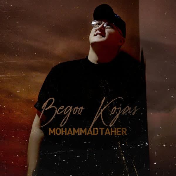 دانلود آهنگ بگو کجاس از محمد طاهر
